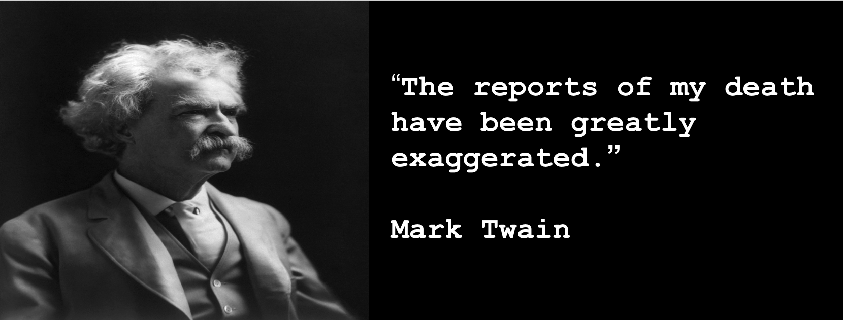 "Picture of Mark Twain with the quotation: ""The reports of my death have been greatly exaggerated."""